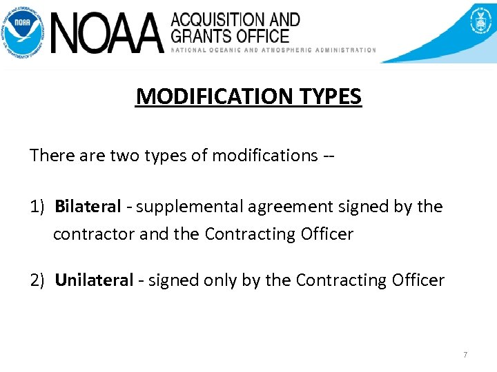 MODIFICATION TYPES There are two types of modifications -1) Bilateral - supplemental agreement signed