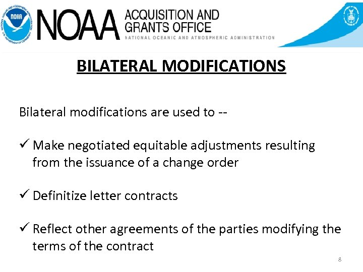 BILATERAL MODIFICATIONS Bilateral modifications are used to -- ü Make negotiated equitable adjustments resulting