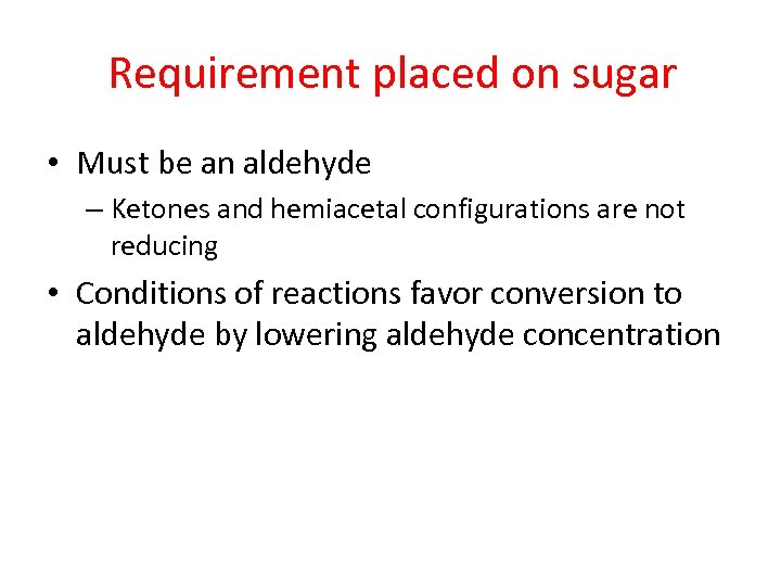 Requirement placed on sugar • Must be an aldehyde – Ketones and hemiacetal configurations