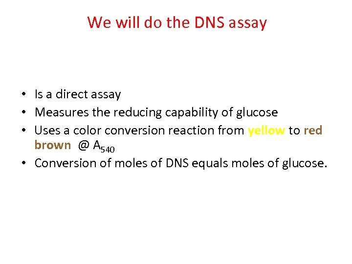 We will do the DNS assay • Is a direct assay • Measures the