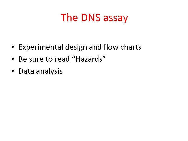 The DNS assay • Experimental design and flow charts • Be sure to read