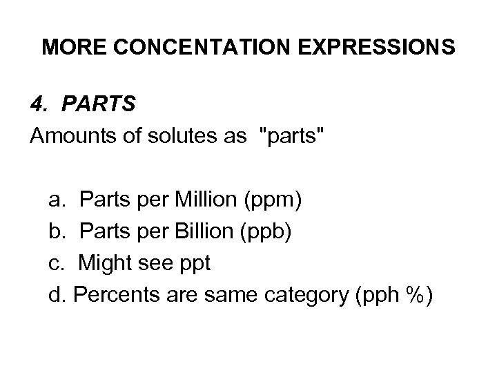 MORE CONCENTATION EXPRESSIONS 4. PARTS Amounts of solutes as