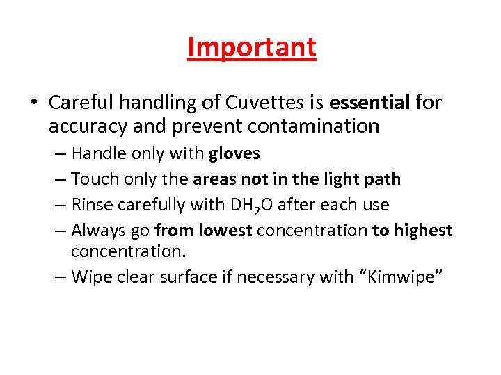 Important • Careful handling of Cuvettes is essential for accuracy and prevent contamination –