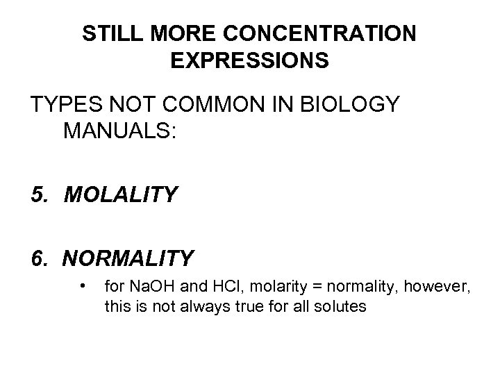 STILL MORE CONCENTRATION EXPRESSIONS TYPES NOT COMMON IN BIOLOGY MANUALS: 5. MOLALITY 6. NORMALITY