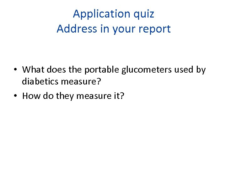 Application quiz Address in your report • What does the portable glucometers used by