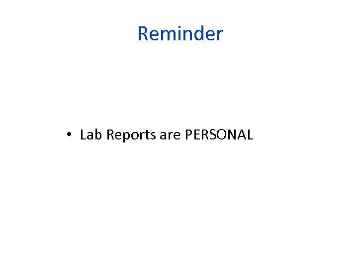 Reminder • Lab Reports are PERSONAL