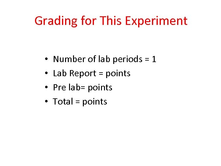 Grading for This Experiment • • Number of lab periods = 1 Lab Report