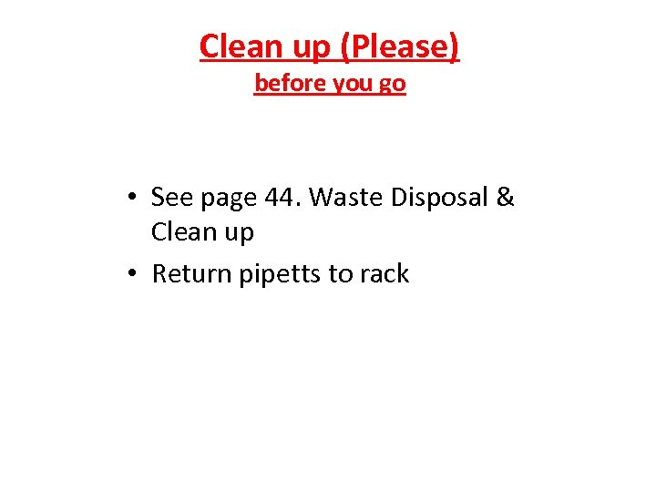 Clean up (Please) before you go • See page 44. Waste Disposal & Clean