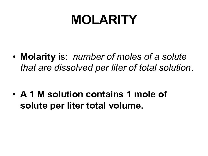 MOLARITY • Molarity is: number of moles of a solute that are dissolved per