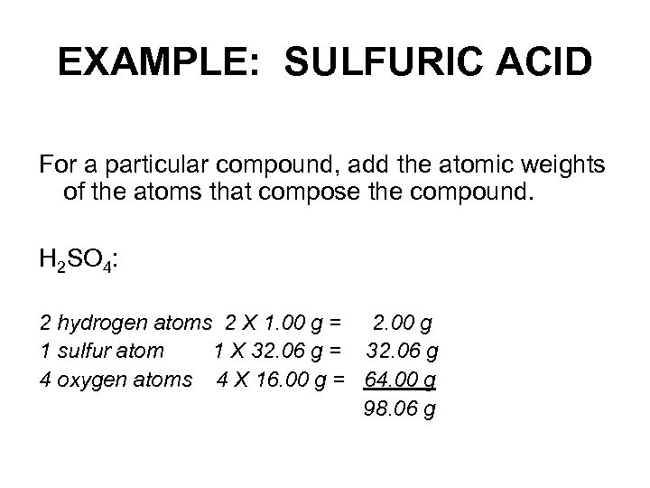 EXAMPLE: SULFURIC ACID For a particular compound, add the atomic weights of the atoms