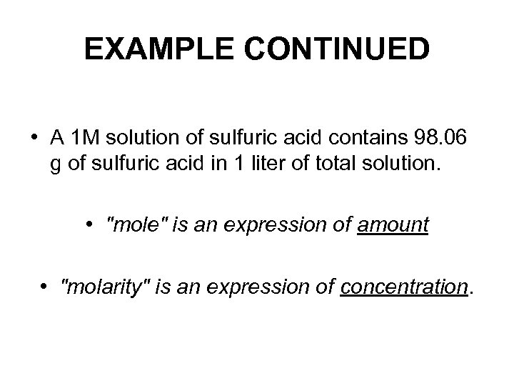 EXAMPLE CONTINUED • A 1 M solution of sulfuric acid contains 98. 06 g