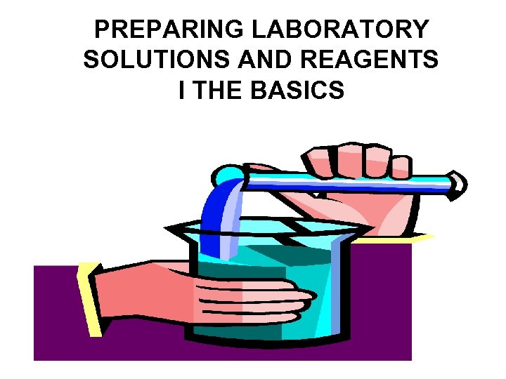 PREPARING LABORATORY SOLUTIONS AND REAGENTS I THE BASICS