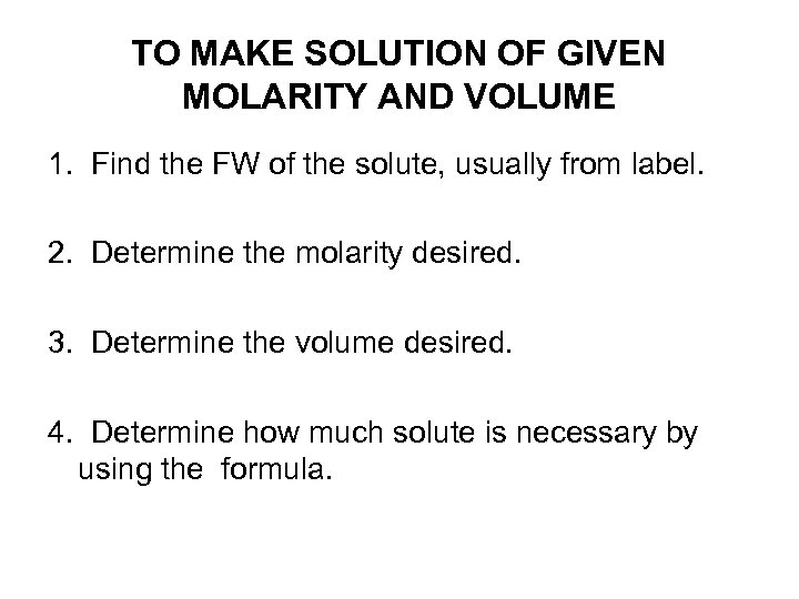 TO MAKE SOLUTION OF GIVEN MOLARITY AND VOLUME 1. Find the FW of the