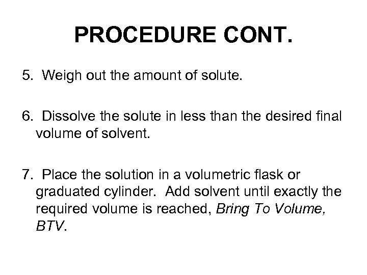 PROCEDURE CONT. 5. Weigh out the amount of solute. 6. Dissolve the solute in