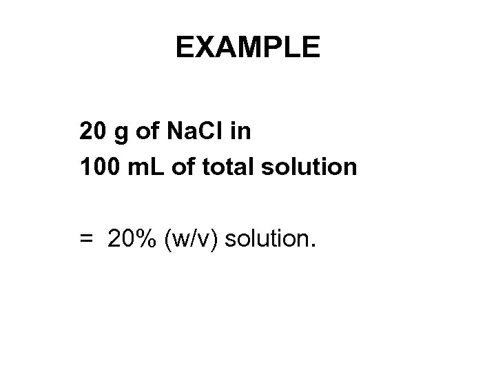 EXAMPLE 20 g of Na. Cl in 100 m. L of total solution =