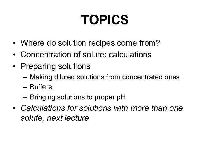 TOPICS • Where do solution recipes come from? • Concentration of solute: calculations •