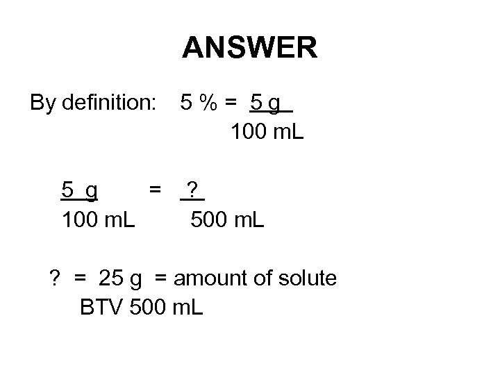 ANSWER By definition: 5 % = 5 g 100 m. L 5 g =