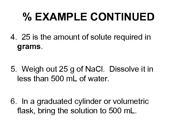 % EXAMPLE CONTINUED 4. 25 is the amount of solute required in grams. 5.