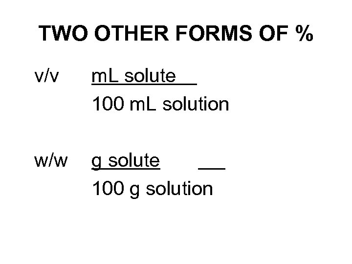 TWO OTHER FORMS OF % v/v m. L solute 100 m. L solution w/w