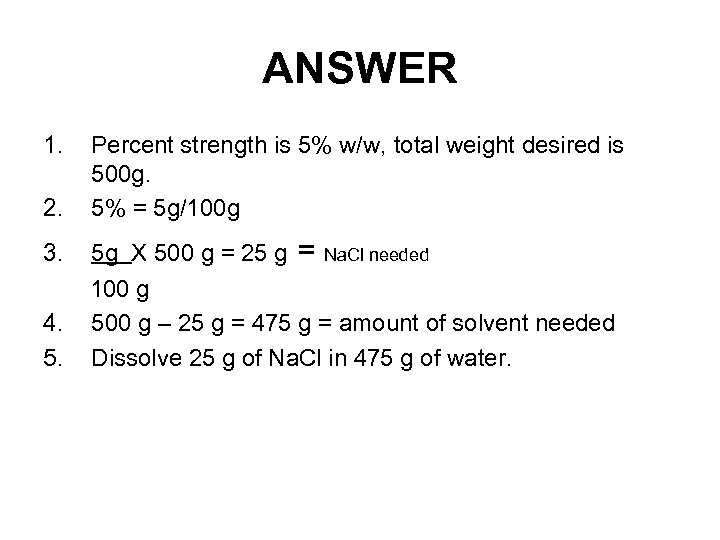 ANSWER 1. 2. Percent strength is 5% w/w, total weight desired is 500 g.