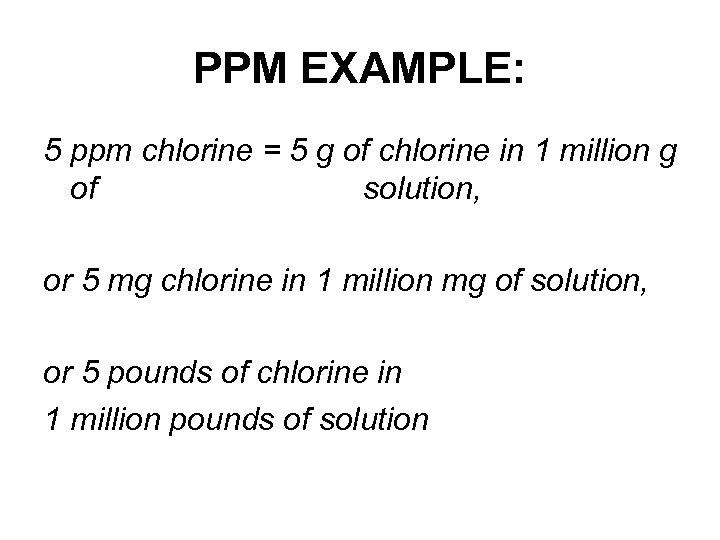 PPM EXAMPLE: 5 ppm chlorine = 5 g of chlorine in 1 million g