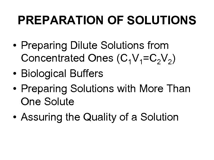 PREPARATION OF SOLUTIONS • Preparing Dilute Solutions from Concentrated Ones (C 1 V 1=C