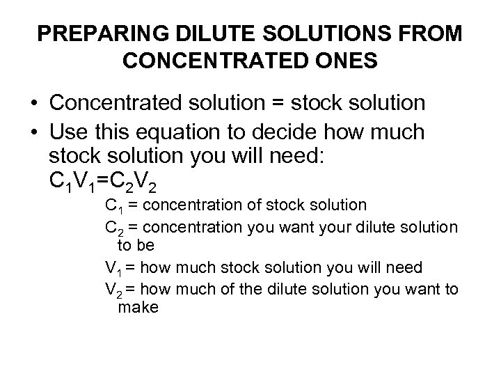 PREPARING DILUTE SOLUTIONS FROM CONCENTRATED ONES • Concentrated solution = stock solution • Use
