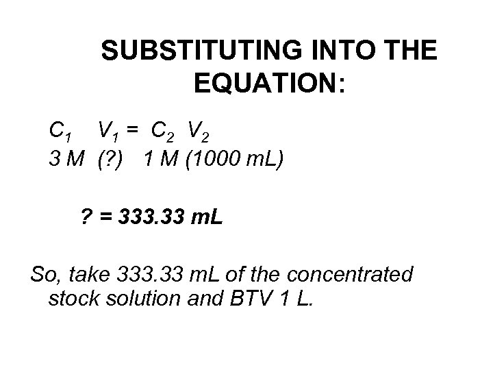 SUBSTITUTING INTO THE EQUATION: C 1 V 1 = C 2 V 2 3