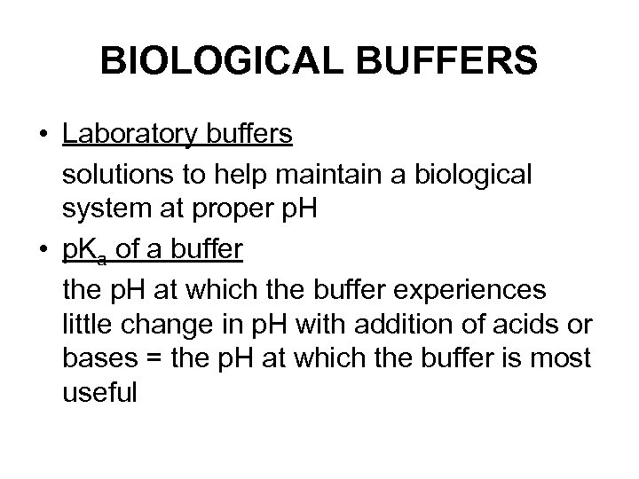 BIOLOGICAL BUFFERS • Laboratory buffers solutions to help maintain a biological system at proper