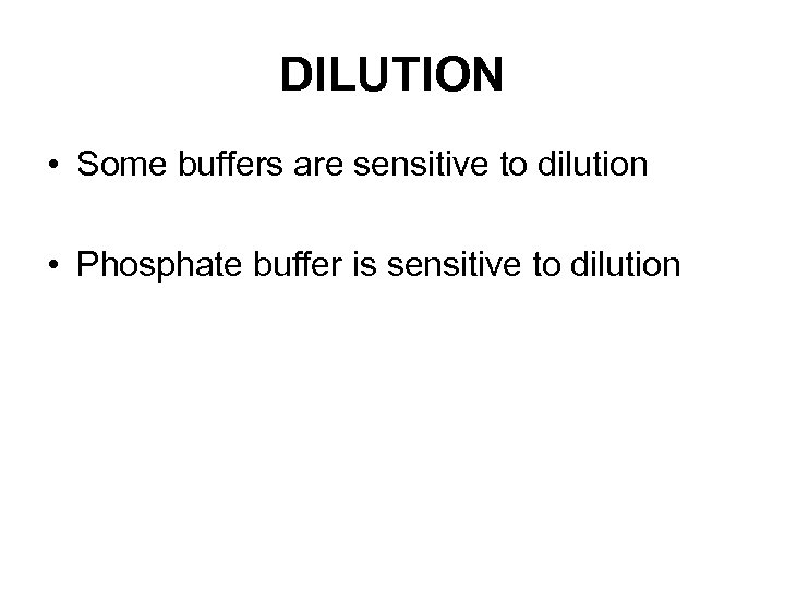 DILUTION • Some buffers are sensitive to dilution • Phosphate buffer is sensitive to