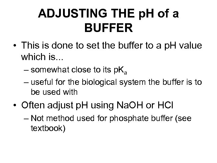ADJUSTING THE p. H of a BUFFER • This is done to set the
