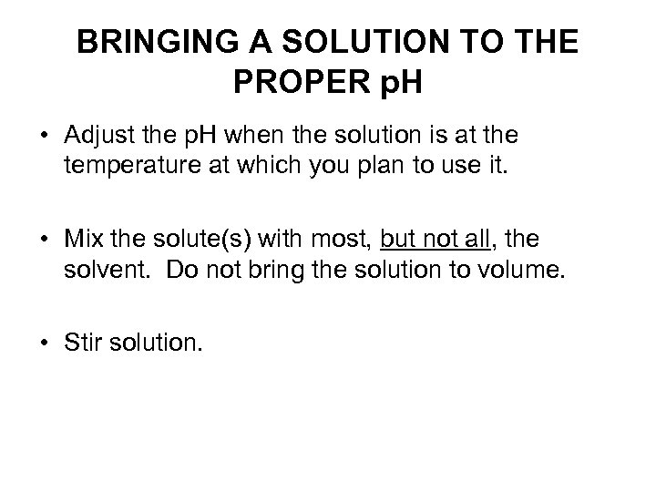 BRINGING A SOLUTION TO THE PROPER p. H • Adjust the p. H when