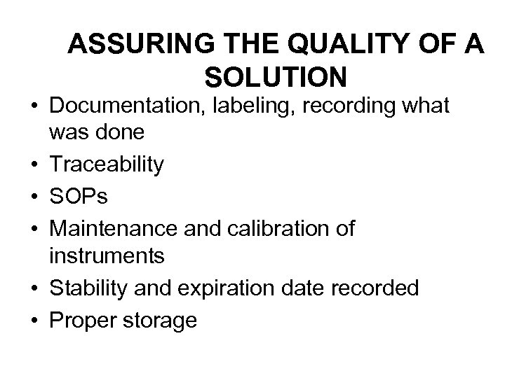 ASSURING THE QUALITY OF A SOLUTION • Documentation, labeling, recording what was done •