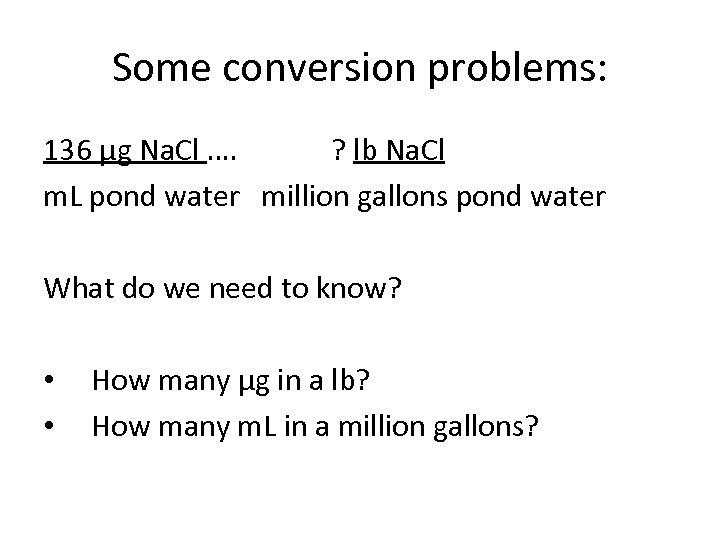 Some conversion problems: 136 μg Na. Cl …. ? lb Na. Cl m. L