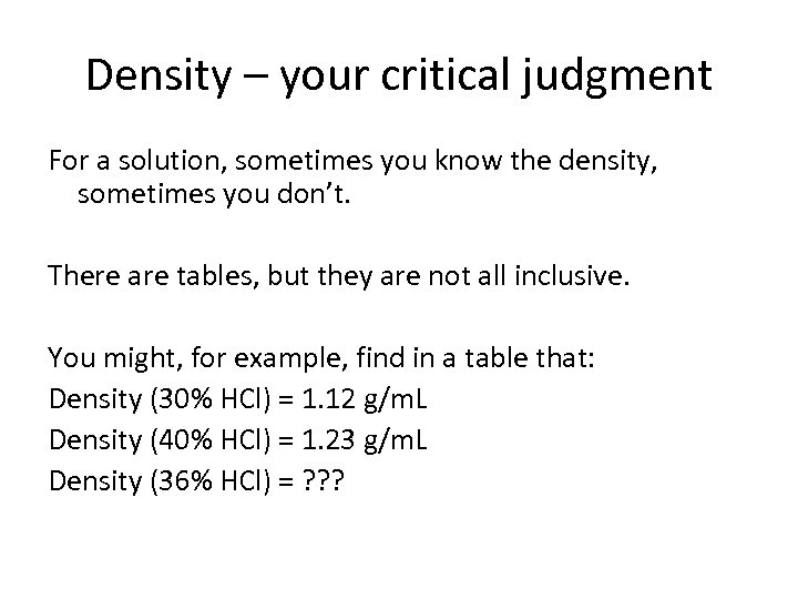 Density – your critical judgment For a solution, sometimes you know the density, sometimes