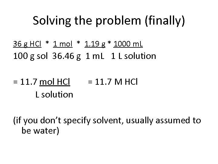 Solving the problem (finally) 36 g HCl * 1 mol * 1. 19 g