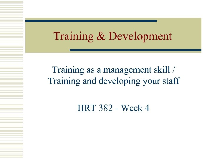 Training & Development Training as a management skill / Training and developing your staff