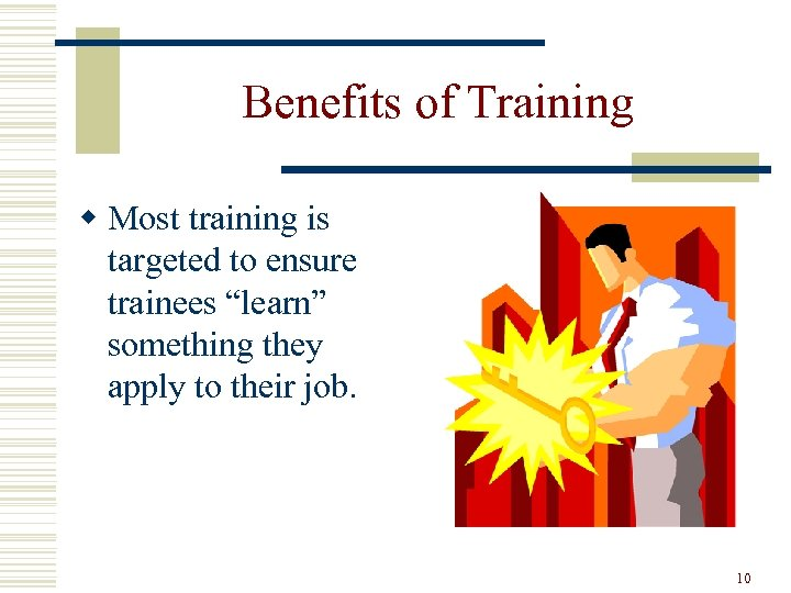 "Benefits of Training w Most training is targeted to ensure trainees ""learn"" something they"