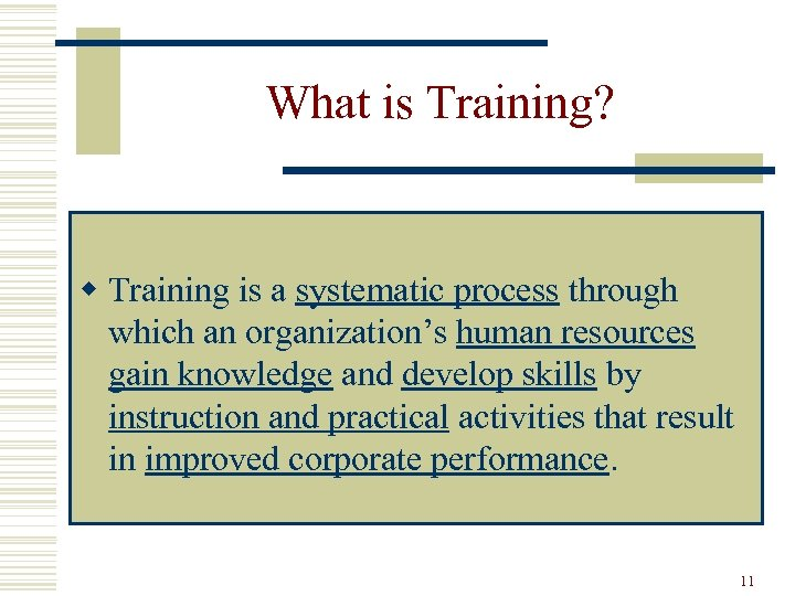 What is Training? w Training is a systematic process through which an organization's human