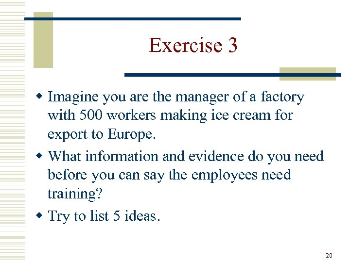Exercise 3 w Imagine you are the manager of a factory with 500 workers