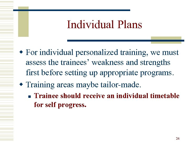 Individual Plans w For individual personalized training, we must assess the trainees' weakness and