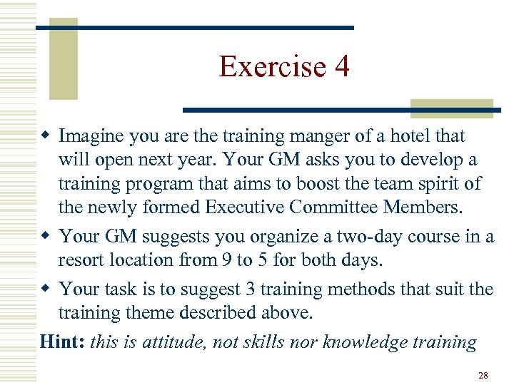 Exercise 4 w Imagine you are the training manger of a hotel that will