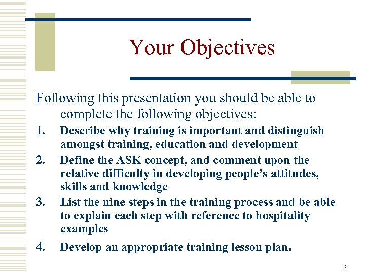 Your Objectives Following this presentation you should be able to complete the following objectives: