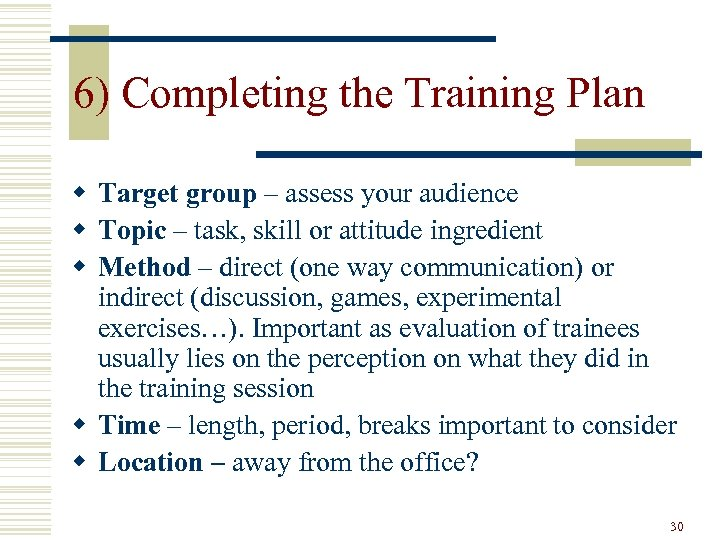 6) Completing the Training Plan w Target group – assess your audience w Topic