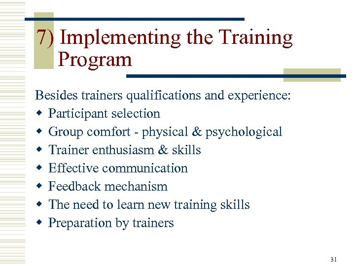 7) Implementing the Training Program Besides trainers qualifications and experience: w Participant selection w