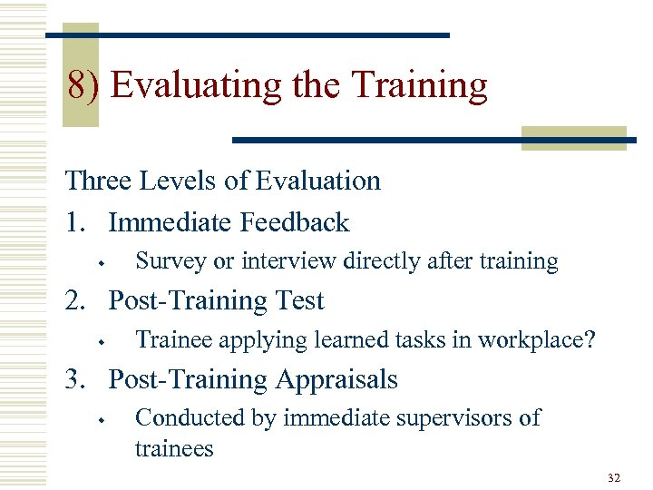 8) Evaluating the Training Three Levels of Evaluation 1. Immediate Feedback w Survey or