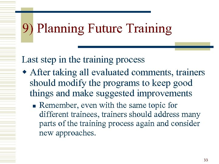 9) Planning Future Training Last step in the training process w After taking all