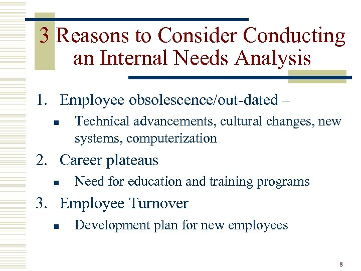 3 Reasons to Consider Conducting an Internal Needs Analysis 1. Employee obsolescence/out-dated – n