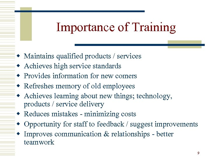 Importance of Training w w w Maintains qualified products / services Achieves high service