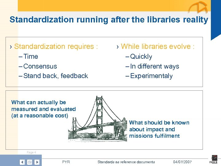 Standardization running after the libraries reality › Standardization requires : – Time – Consensus